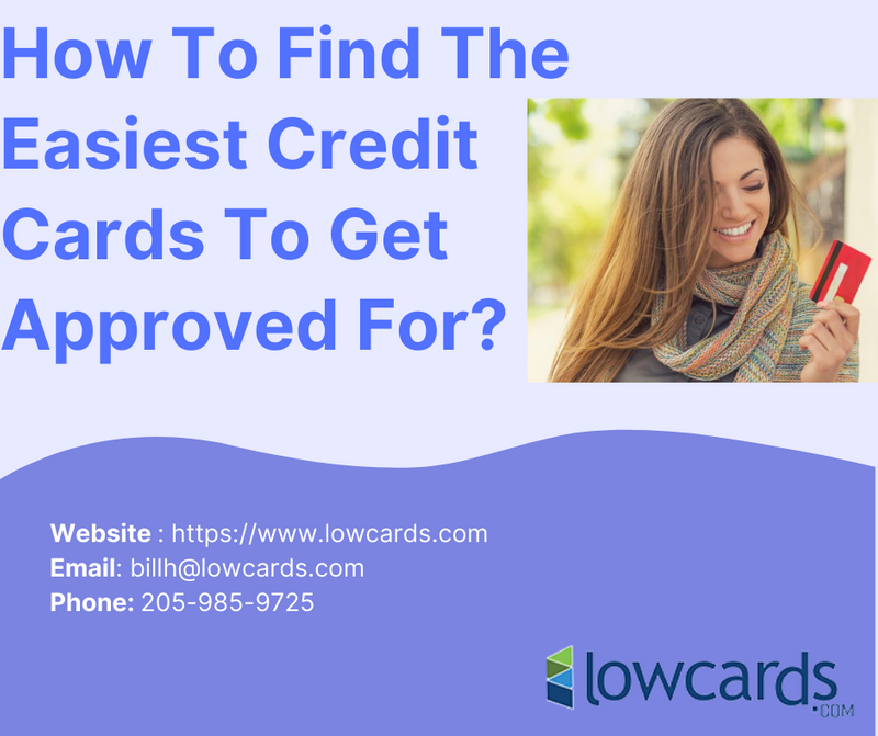 How To Find The Easiest Credit Cards To Get Approved For? - Credit Cards For Bad Credit