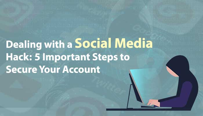 Dealing with a Social Media Hack: 5 Important Steps to Secure Your Account